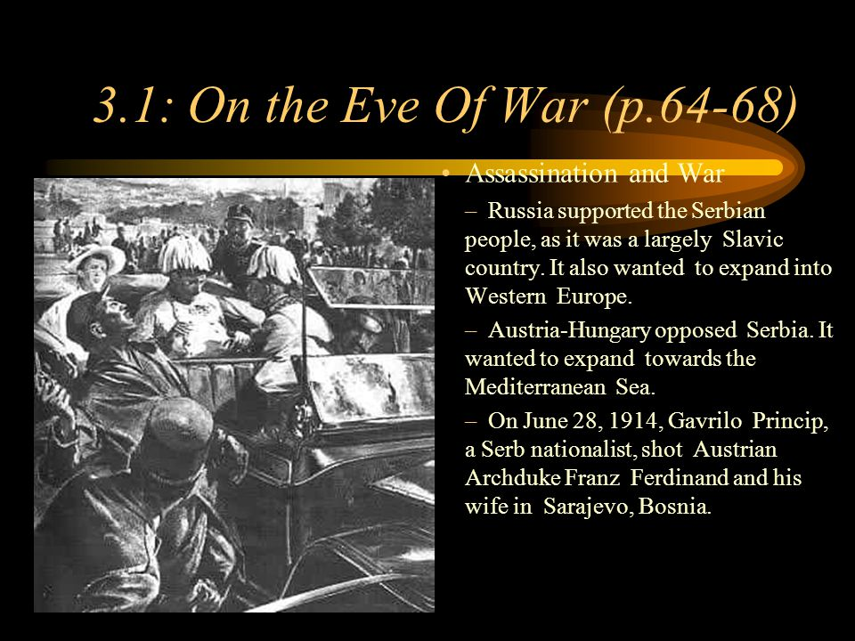 Footer Area 3.1: On the Eve Of War (p.64-68) Assassination and War –Russia supported the Serbian people, as it was a largely Slavic country.
