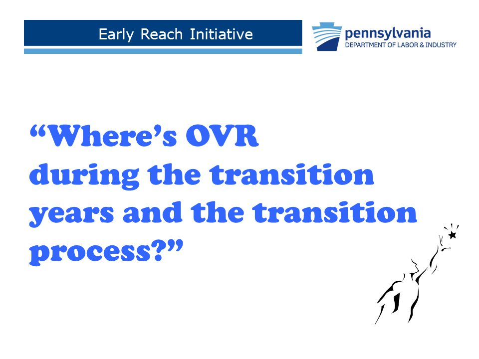 "Early Reach Initiative Click to add footer text > ""Where's OVR during the transition years and the transition process?"""