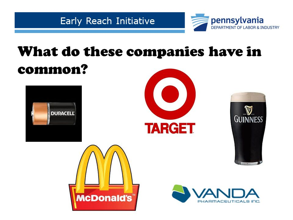 Early Reach Initiative Click to add footer text > What do these companies have in common?