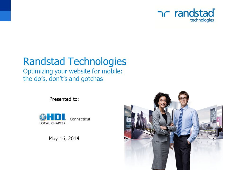 Randstad Technologies Optimizing your website for mobile: the do's, don't's and gotchas Presented to: May 16, 2014