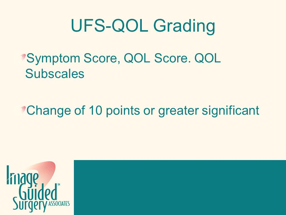 Click to edit Footer title style UFS-QOL Grading Symptom Score, QOL Score. QOL Subscales Change of 10 points or greater significant