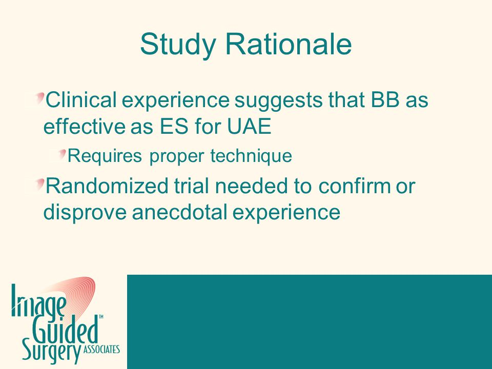 Click to edit Footer title style Study Rationale Clinical experience suggests that BB as effective as ES for UAE Requires proper technique Randomized trial needed to confirm or disprove anecdotal experience