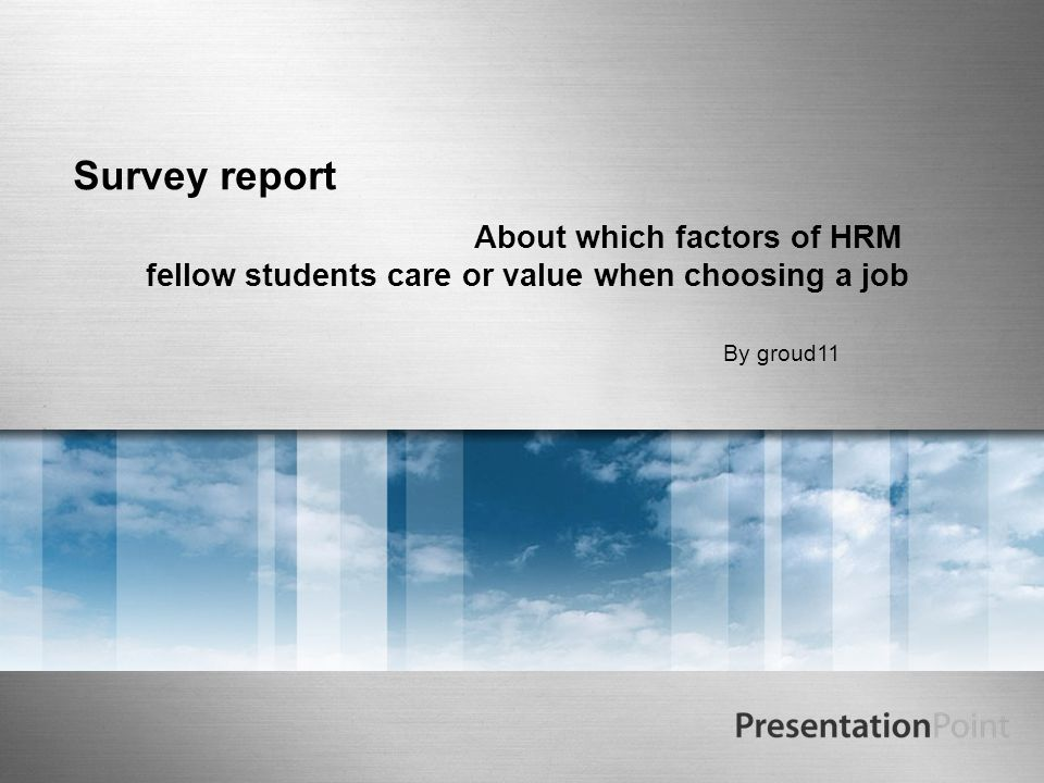 Survey report About which factors of HRM fellow students care or value when choosing a job By groud11