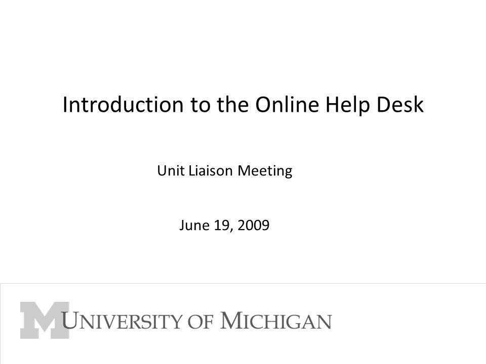 Go to Slide Master View to edit Footer 1 Introduction to the Online Help Desk Unit Liaison Meeting June 19, 2009