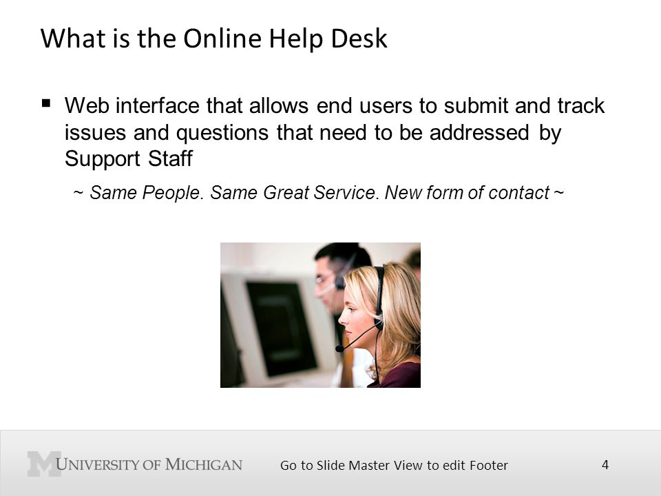 Go to Slide Master View to edit Footer 4 What is the Online Help Desk  Web interface that allows end users to submit and track issues and questions that need to be addressed by Support Staff ~ Same People.