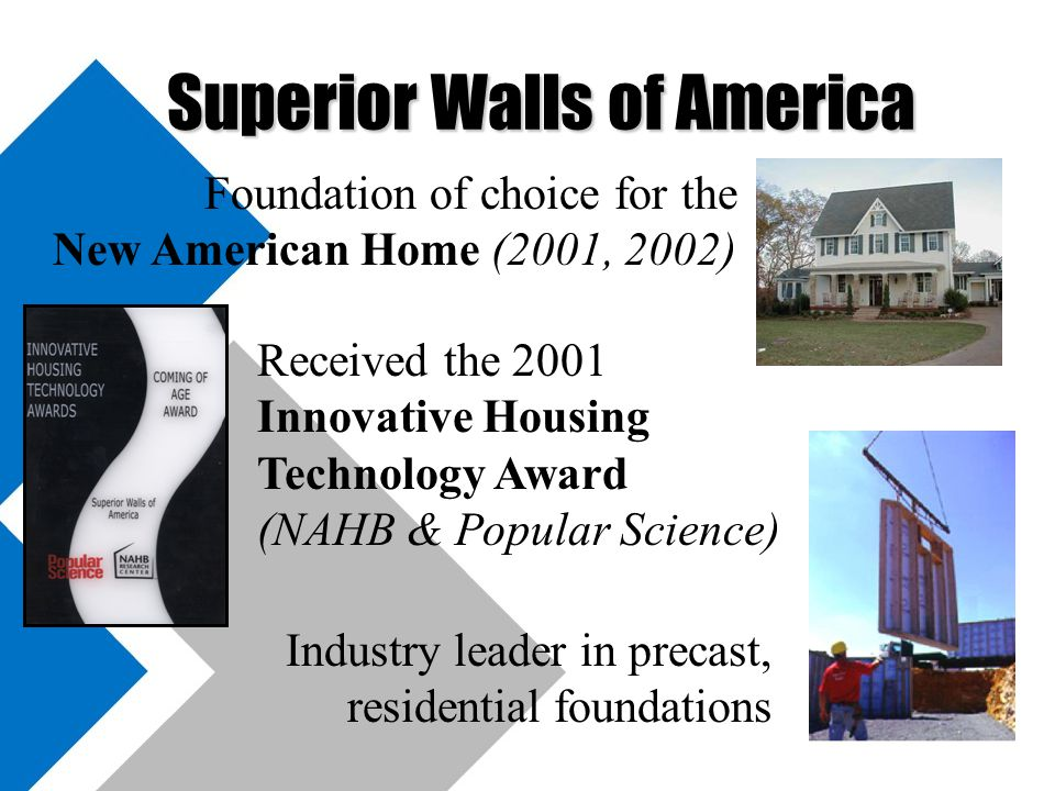 Superior Walls of America Founded by building contractor Mel Zimmerman in 1981 The world's leader in precast wall systems with built-in insulation, galvanized nailers for easy finish 25 franchises across the USA…and growing Over 85,000 foundations installed around the world