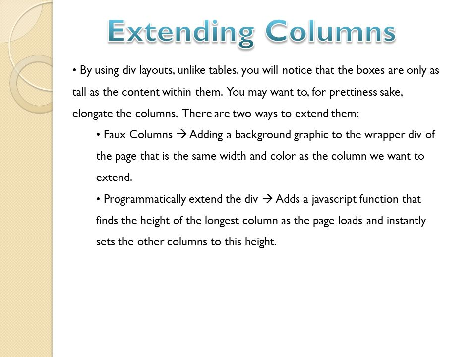By using div layouts, unlike tables, you will notice that the boxes are only as tall as the content within them.