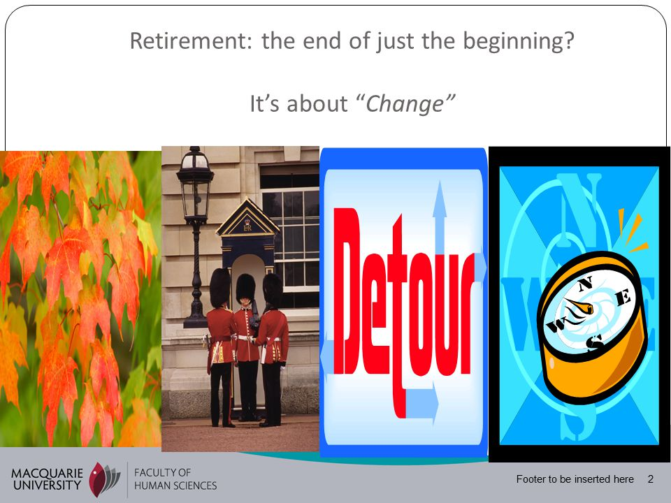 Footer to be inserted here 2 Retirement: the end of just the beginning It's about Change