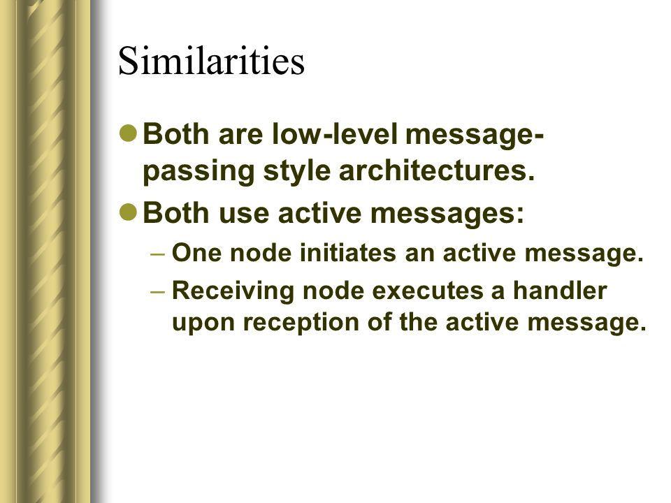 Similarities Both are low-level message- passing style architectures.