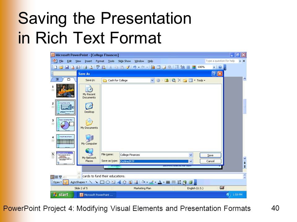 PowerPoint Project 4: Modifying Visual Elements and Presentation Formats 40 Saving the Presentation in Rich Text Format