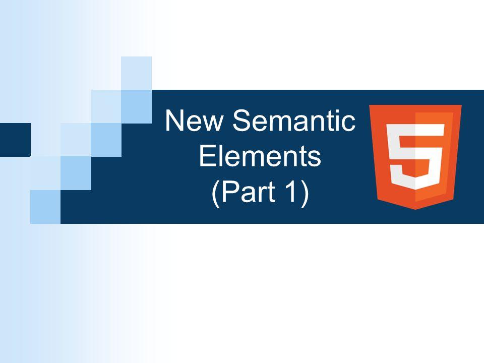 New Semantic Elements (Part 1)