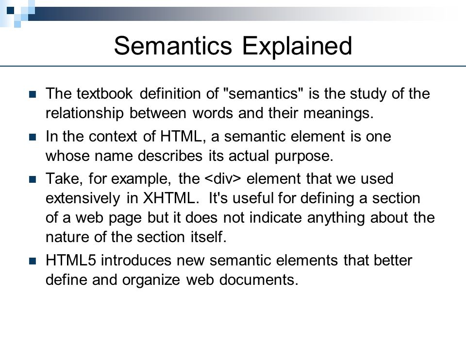 Semantics Explained The textbook definition of semantics is the study of the relationship between words and their meanings.