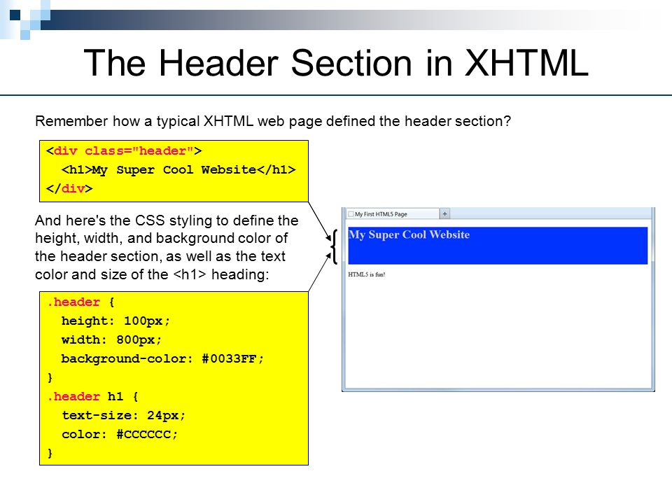 The Header Section in XHTML Remember how a typical XHTML web page defined the header section.
