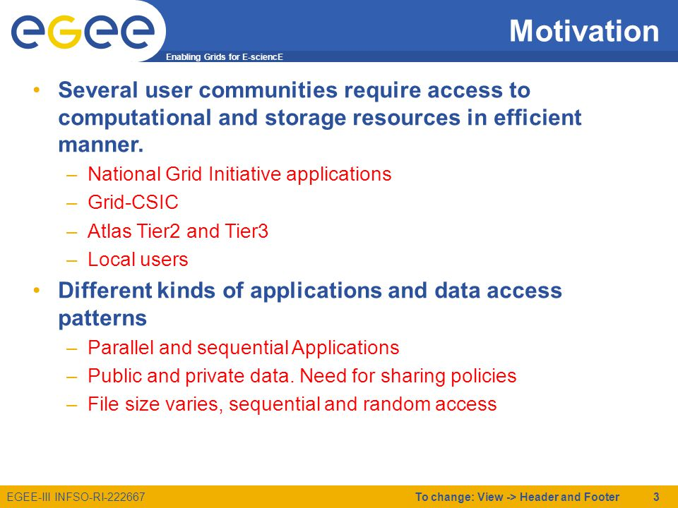 Enabling Grids for E-sciencE EGEE-III INFSO-RI-222667 Motivation Several user communities require access to computational and storage resources in efficient manner.