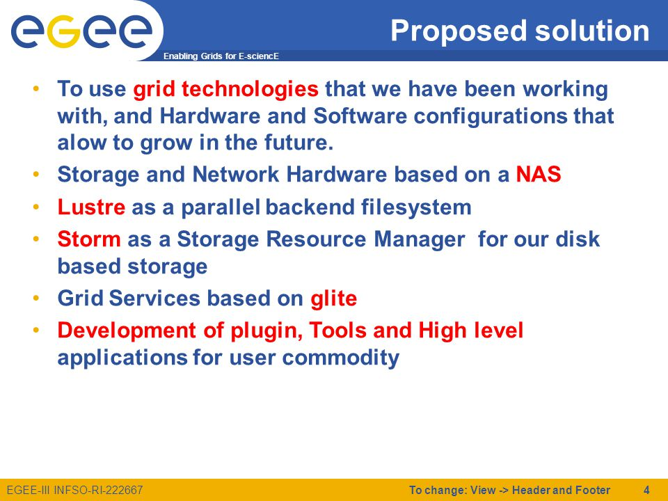 Enabling Grids for E-sciencE EGEE-III INFSO-RI-222667 Computing Hardware To change: View -> Header and Footer 5 Grid-CSIC resources Sequential: 106 nodes 2xQuad Core Xeon E5420 @2.50GHz 16 Gbytes Ram 2xHD SAS 134 BG RAID 0 Parallel: 48 nodes Same as before with Infiniband Mellanox Technologies MT25418 DDR 4x Atlas VO resources 32 + 19 nodes HP DL160 2xQuad Core Xeon E5472 @3.0GHz 16 GB RAM 2xHD SAS 134 BG RAID 0 Total cores : 1704