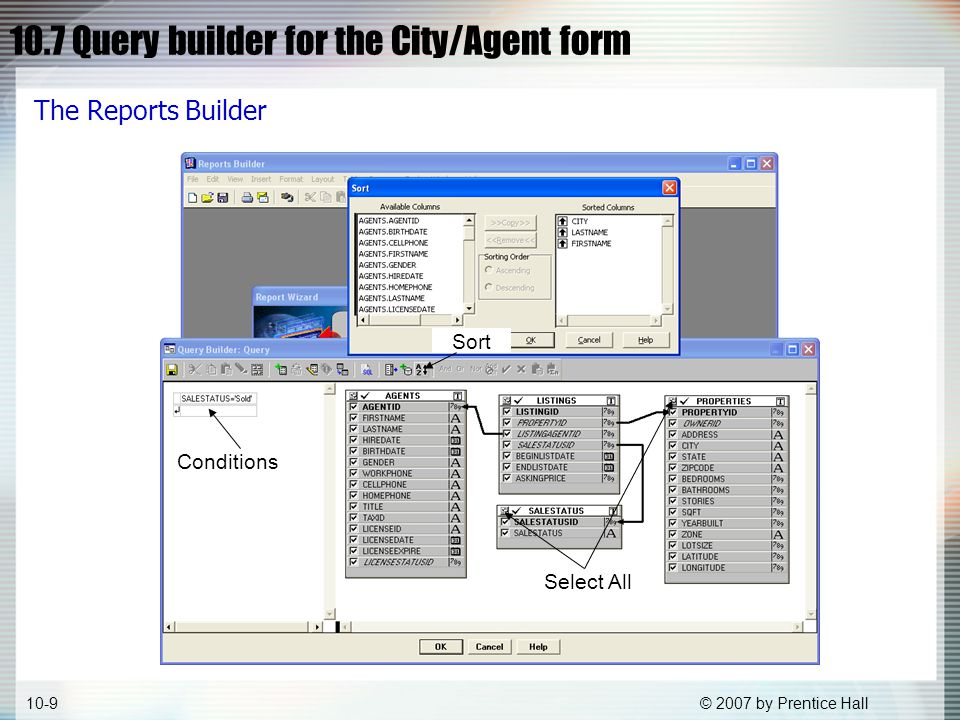 © 2007 by Prentice Hall10-9 Sort Conditions Select All 10.7 Query builder for the City/Agent form The Reports Builder