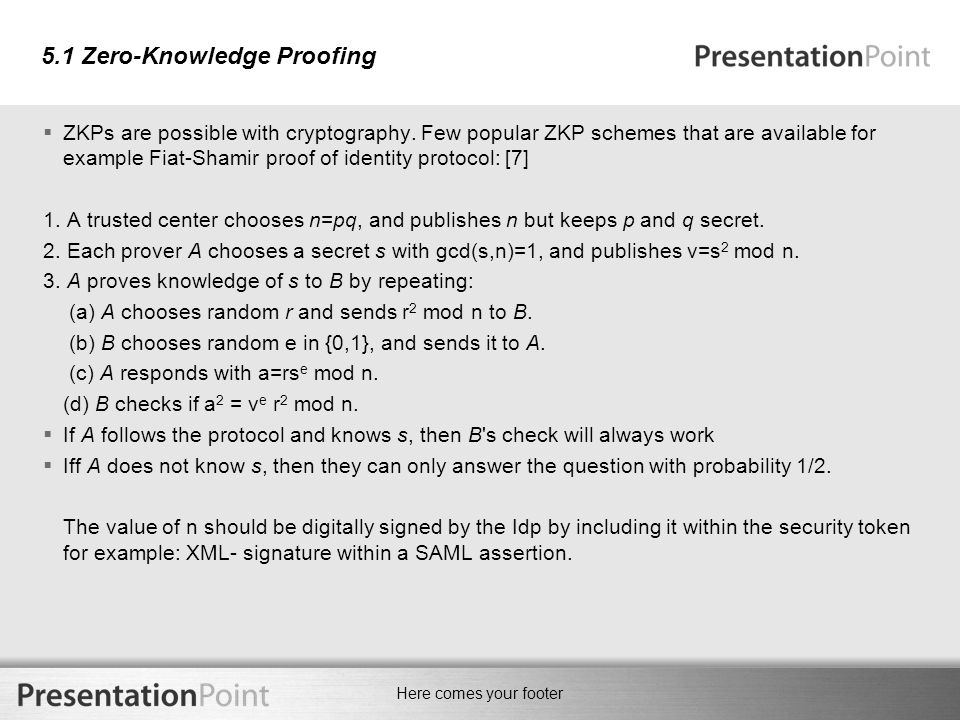 Here comes your footer 5.1 Zero-Knowledge Proofing  ZKPs are possible with cryptography.