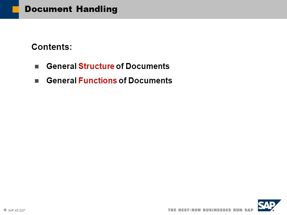  SAP AG 2007 Explain the general structure of documents in sales and purchasing Use the general functions of documents in sales and purchasing At the conclusion of this unit, you will be able to: Document Handling: Unit Objectives