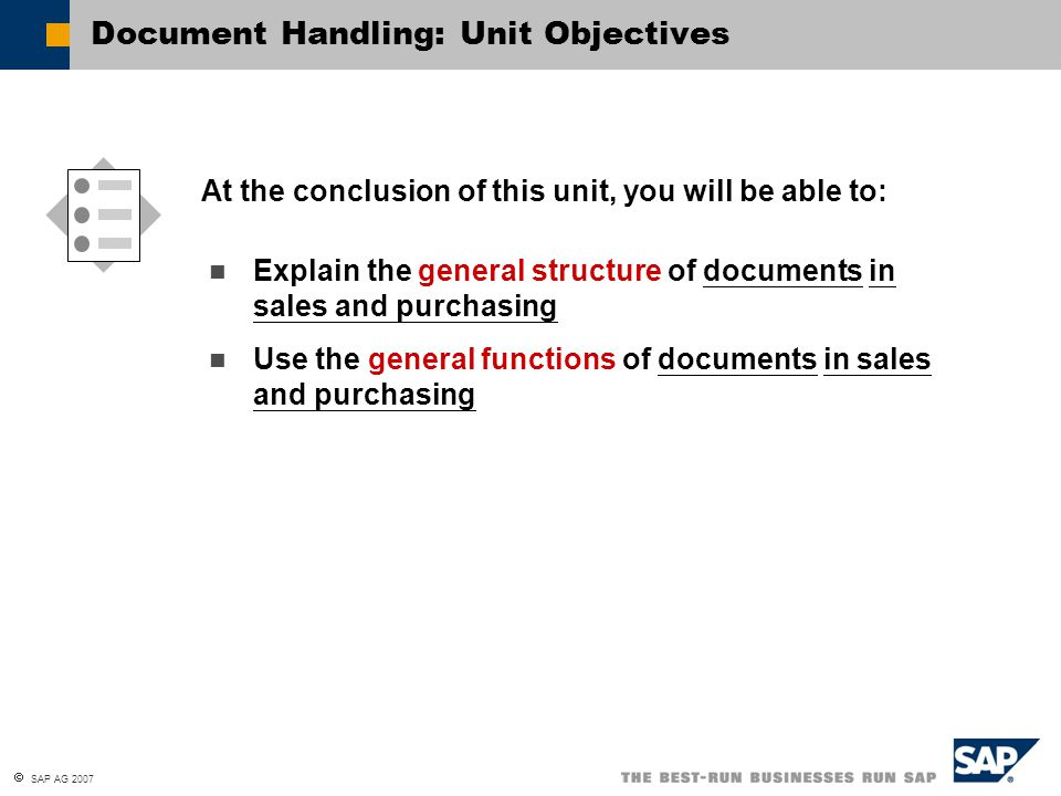  SAP AG 2007 Explain the general structure of documents in sales and purchasing Use the general functions of documents in sales and purchasing At the