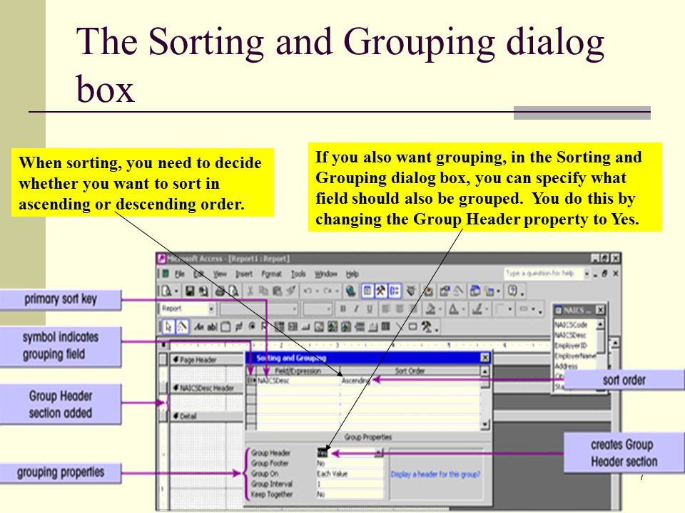 7 The Sorting and Grouping dialog box When sorting, you need to decide whether you want to sort in ascending or descending order.