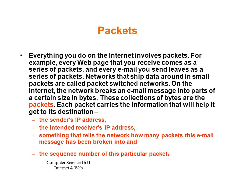 Computer Science 1611 Internet & Web Packets Everything you do on the Internet involves packets.