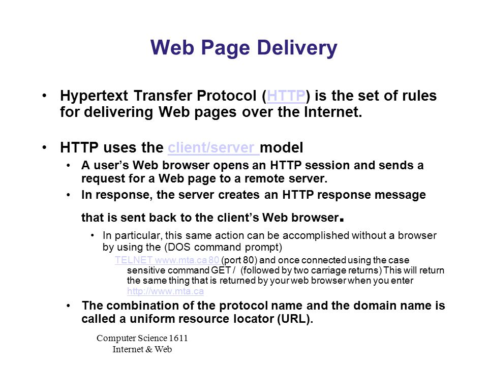 Computer Science 1611 Internet & Web Web Page Delivery Hypertext Transfer Protocol (HTTP) is the set of rules for delivering Web pages over the Intern