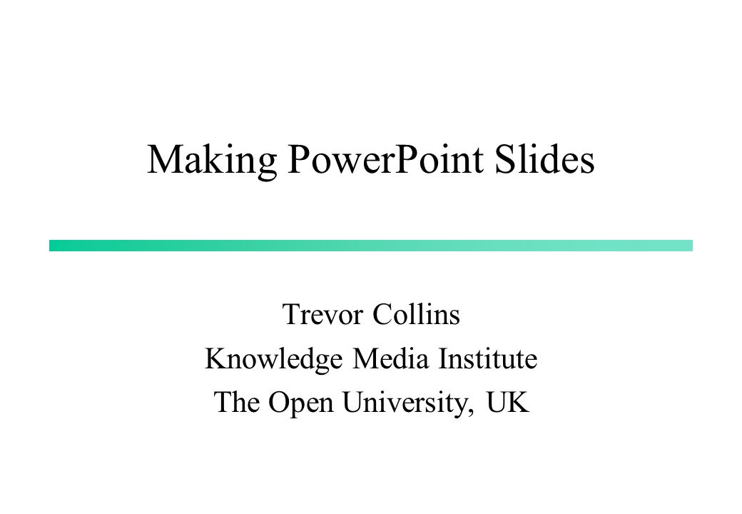 Making PowerPoint Slides Trevor Collins Knowledge Media Institute The Open University, UK
