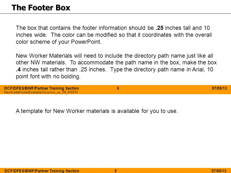NewWorkeFooterExample/Xxxx/xxx_xx_TN_070513 The Footer Box The box that contains the footer information should be.25 inches tall and 10 inches wide.