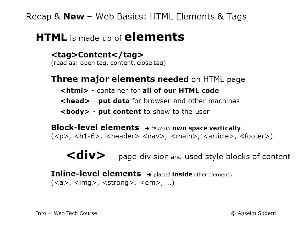 © Anselm SpoerriInfo + Web Tech Course CSS Cascading Style Sheets = CSS ‒ Collection of Formatting Rules ‒ Control Appearance of web page : blocks and text ‒ Ensure a more Consistent Treatment of Page Layout and Appearance in Browsers ‒ Separation of Content from Presentation –Easier to Maintain Appearance since Make Change in Single Location –Simpler and Cleaner HTML code  shorter loading times