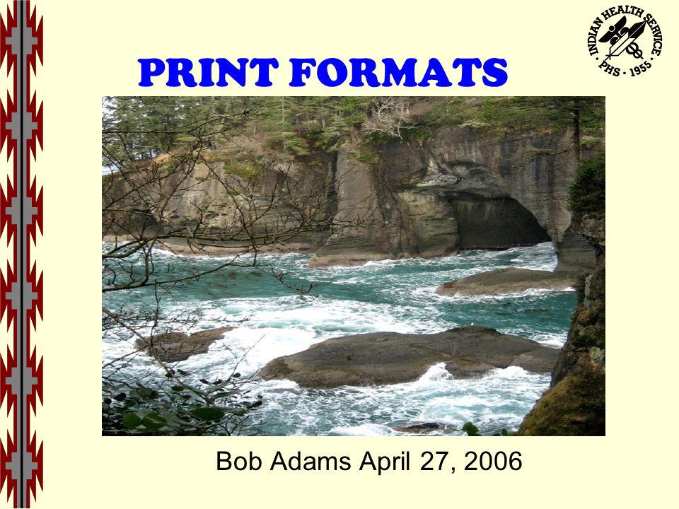 PRINT FORMATS Bob Adams April 27, 2006