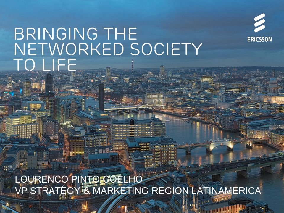 Bringing the networked society to life LOURENCO PINTO COELHO VP STRATEGY & MARKETING REGION LATINAMERICA