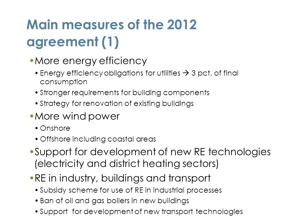 Main measures of the 2012 agreement (1) More energy efficiency Energy efficiency obligations for utilities  3 pct. of final consumption Stronger requ