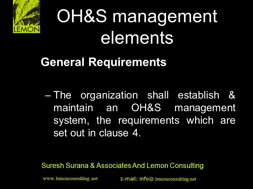 ‹date/time›‹#› Suresh Surana & Associates And Lemon Consulting OH&S management elements General Requirements –The organization shall establish & maint