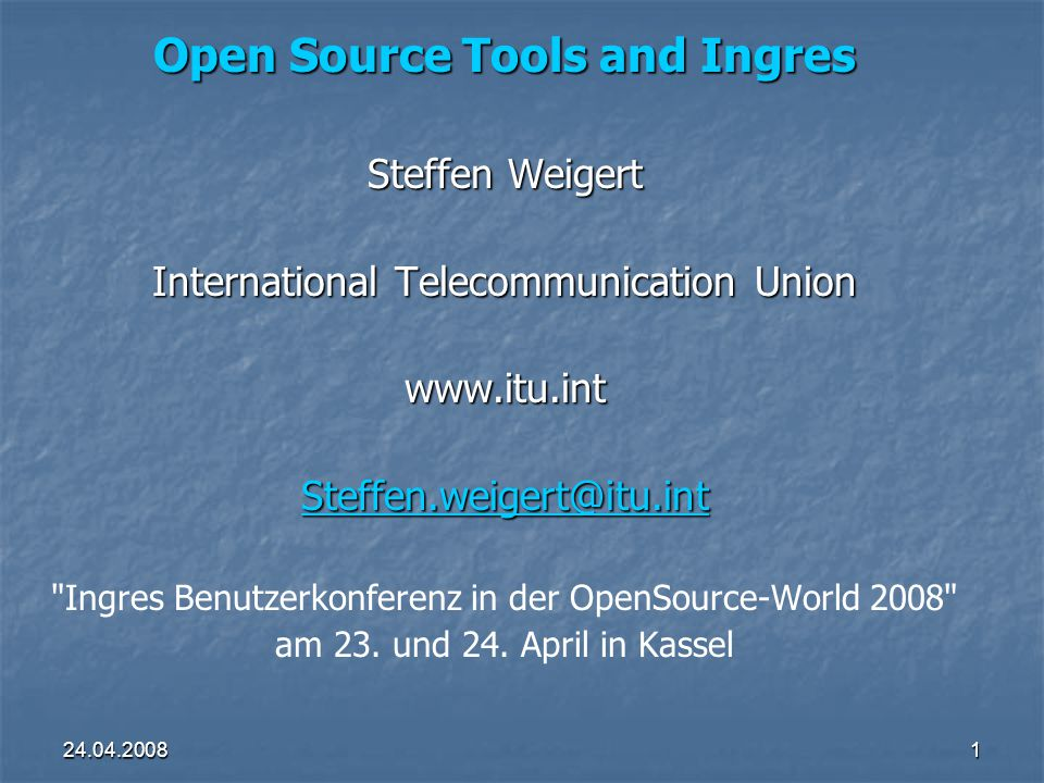 24.04.20081 Open Source Tools and Ingres Steffen Weigert International Telecommunication Union www.itu.int Steffen.weigert@itu.int Ingres Benutzerkonferenz in der OpenSource-World 2008 am 23.