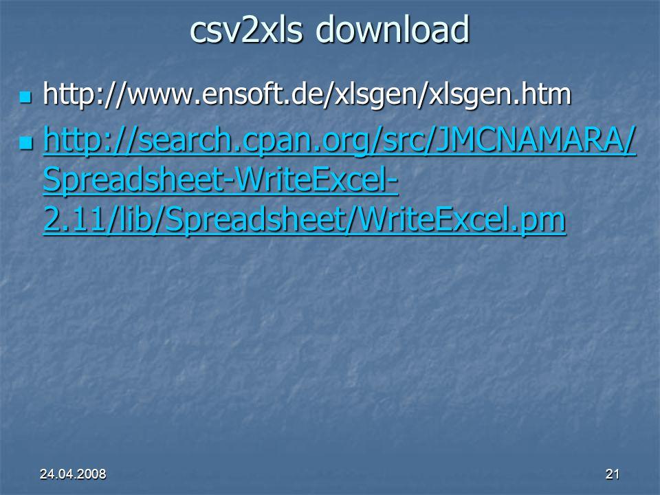 24.04.200821 csv2xls download http://www.ensoft.de/xlsgen/xlsgen.htm http://www.ensoft.de/xlsgen/xlsgen.htm http://search.cpan.org/src/JMCNAMARA/ Spreadsheet-WriteExcel- 2.11/lib/Spreadsheet/WriteExcel.pm http://search.cpan.org/src/JMCNAMARA/ Spreadsheet-WriteExcel- 2.11/lib/Spreadsheet/WriteExcel.pm http://search.cpan.org/src/JMCNAMARA/ Spreadsheet-WriteExcel- 2.11/lib/Spreadsheet/WriteExcel.pm http://search.cpan.org/src/JMCNAMARA/ Spreadsheet-WriteExcel- 2.11/lib/Spreadsheet/WriteExcel.pm