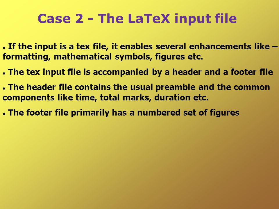 Case 2 - The LaTeX input file If the input is a tex file, it enables several enhancements like – formatting, mathematical symbols, figures etc.