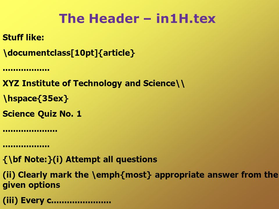 The Header – in1H.tex Stuff like: \documentclass[10pt]{article}..................
