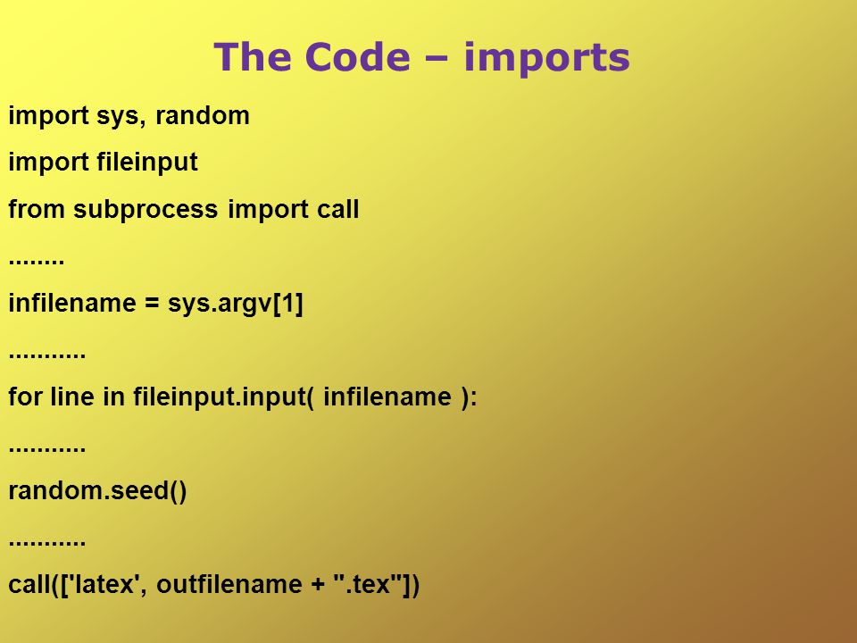 The Code – imports import sys, random import fileinput from subprocess import call........
