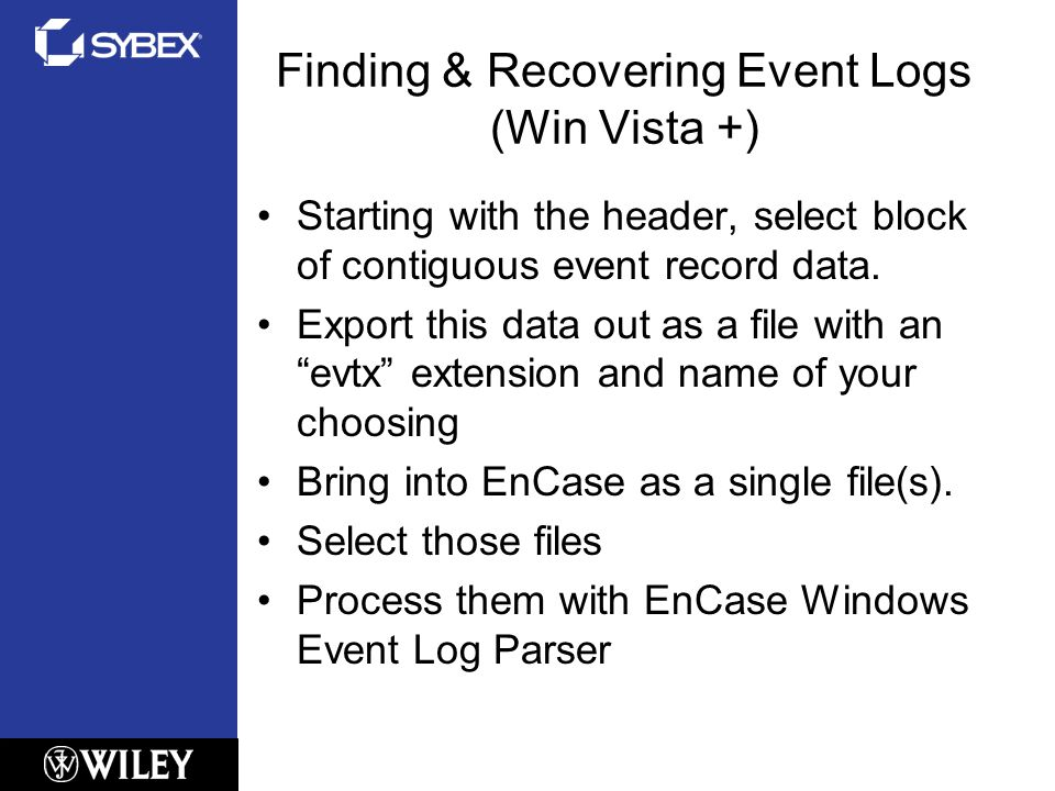 Finding & Recovering Event Logs (Win Vista +) Starting with the header, select block of contiguous event record data.