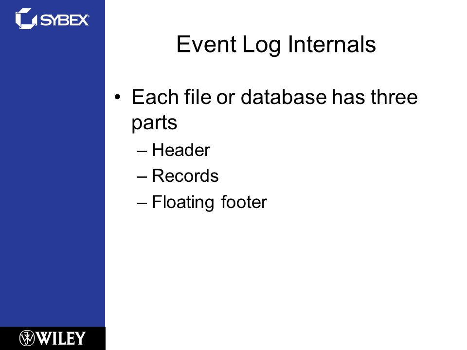 Event Log Internals Each file or database has three parts –Header –Records –Floating footer