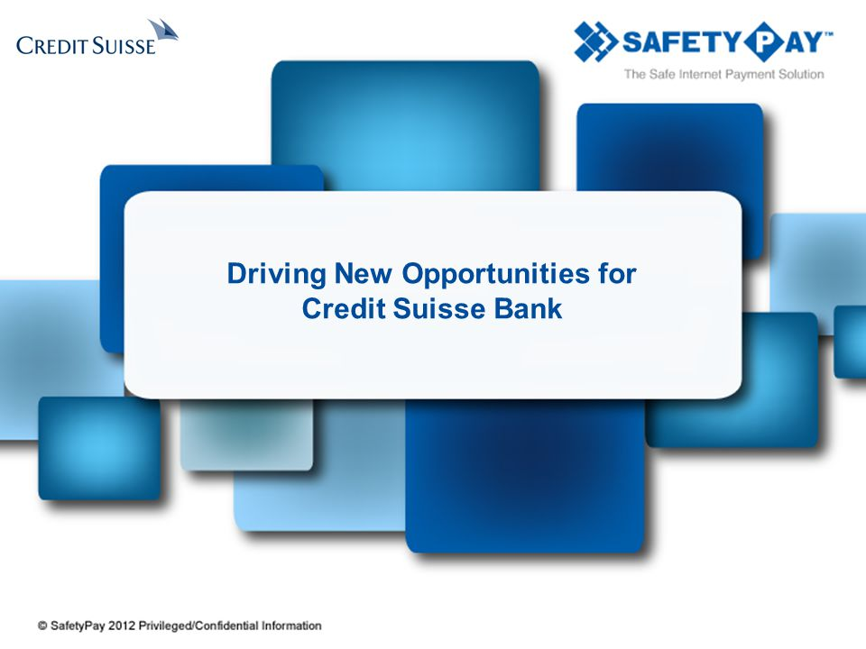 Here comes your footer Page 1 Driving New Opportunities for Credit Suisse Bank