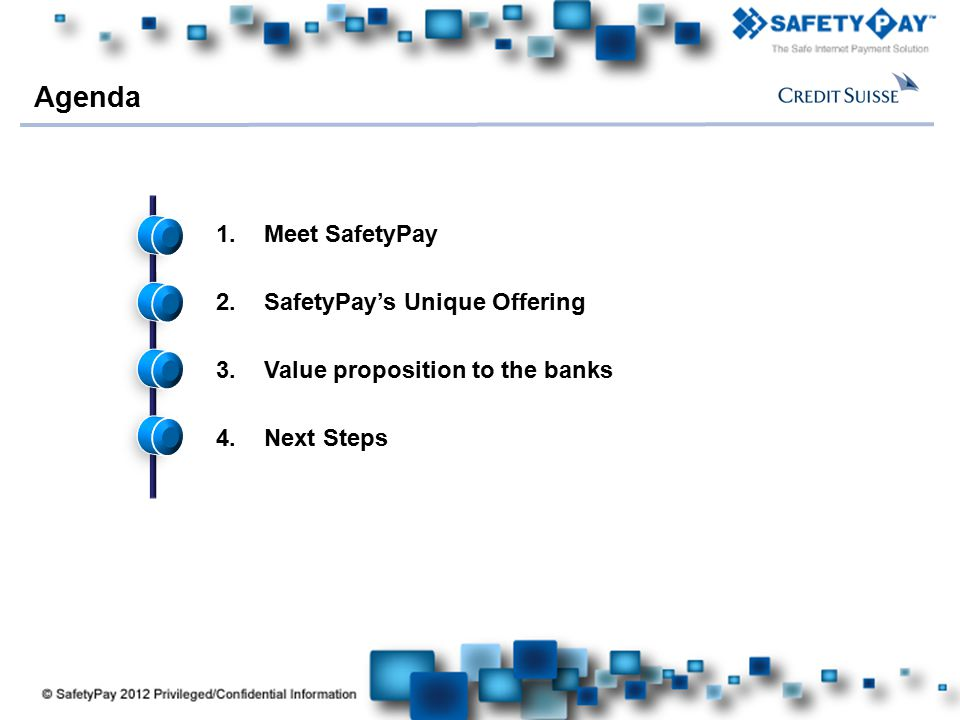 Here comes your footer Agenda 1.Meet SafetyPay 2.SafetyPay's Unique Offering 3.Value proposition to the banks 4.Next Steps