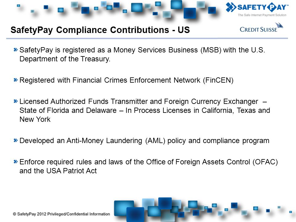 Here comes your footer SafetyPay Compliance Contributions - US SafetyPay is registered as a Money Services Business (MSB) with the U.S.