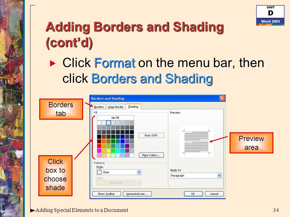 34Adding Special Elements to a Document Adding Borders and Shading (cont'd)  Click Format on the menu bar, then click Borders and Shading Preview area Click box to choose shade Borders tab