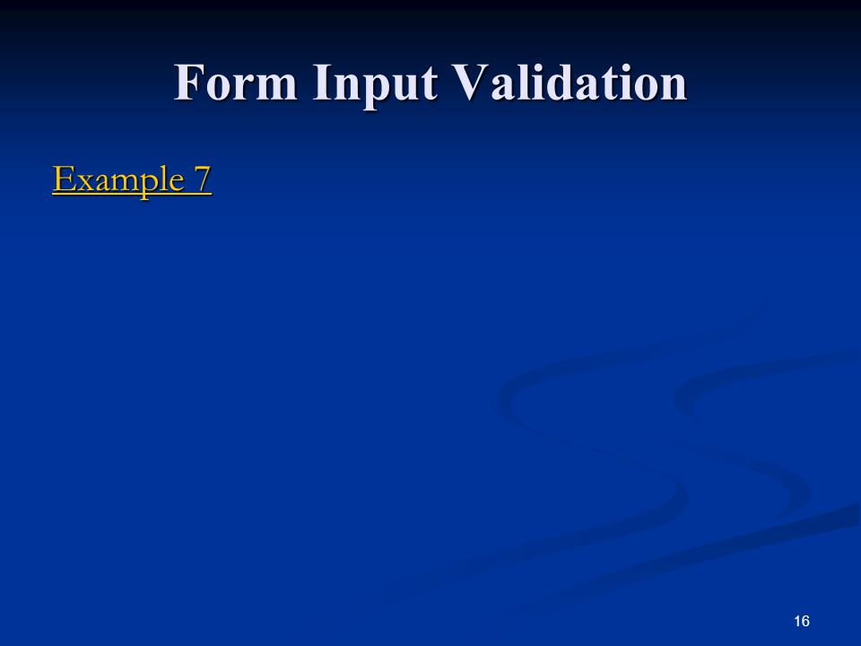 16 Form Input Validation Example 7 Example 7