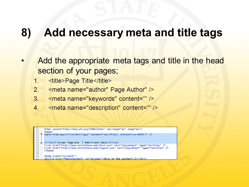 8)Add necessary meta and title tags Add the appropriate meta tags and title in the head section of your pages; 1.