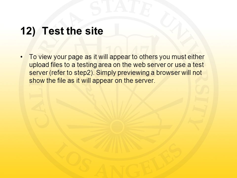 12)Test the site To view your page as it will appear to others you must either upload files to a testing area on the web server or use a test server (refer to step2).