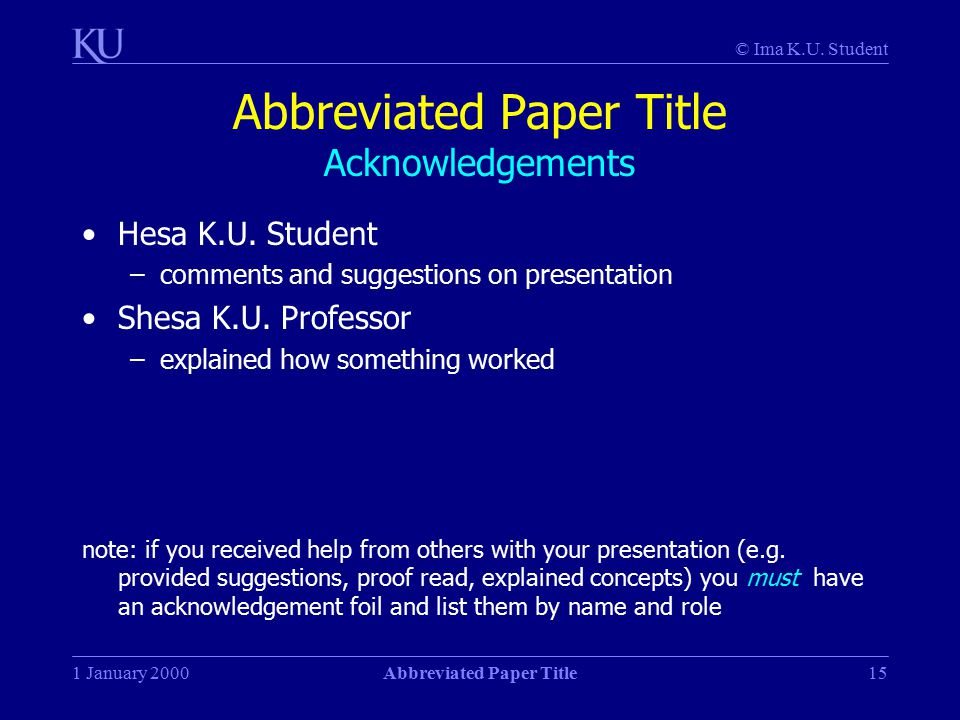 © Ima K.U. Student 1 January 2000Abbreviated Paper Title15 Abbreviated Paper Title Acknowledgements Hesa K.U. Student –comments and suggestions on pre