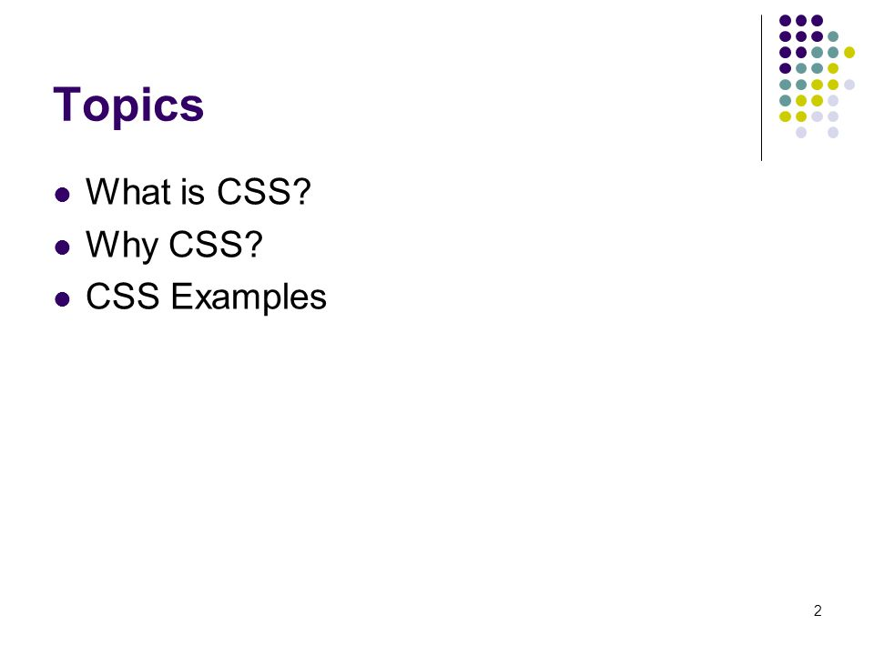 2 Topics What is CSS Why CSS CSS Examples