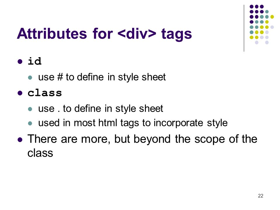 Attributes for tags id use # to define in style sheet class use.